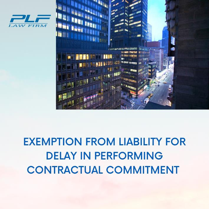 Exemption From Liability For Delay In Performing Contractual Commitment Under Directive 16-Ct-Ttg