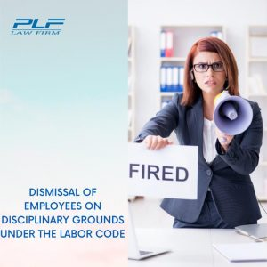 Dismissal Of Employees On Disciplinary Grounds Under The Labor Code