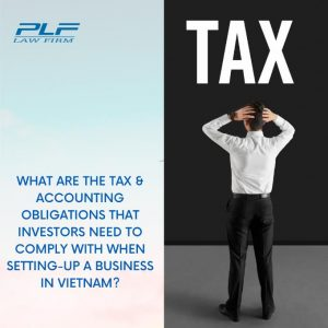What Are The Tax And Accounting Obligations That Investors Need To Comply With When Setting Up A Business In Vietnam