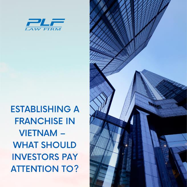 Establishing A Franchise In Vietnam – What Should Investors Pay Attention To