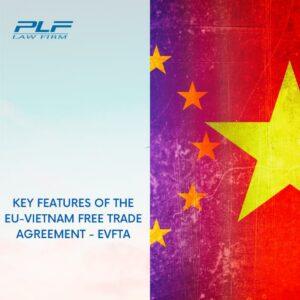 Key Features of the EU-Vietnam Free Trade Agreement - EVFTA