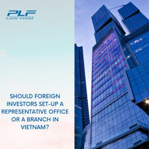 Should Foreign Investors Set-Up A Representative Office Or A Branch In Vietnam?