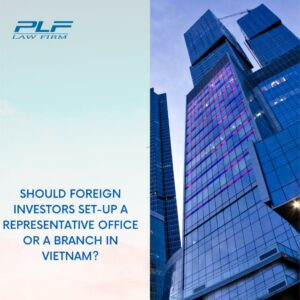 Should Foreign Investors Set-Up A Representative Office Or A Branch In Vietnam